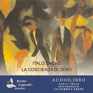 La coscienza di Zeno                   Di:                                                                                                                                 Italo Svevo                               Letto da:                                                                                                                                 Claudio Carini                      Durata:  16 ore e 47 min     82 recensioni     Totali 4,5