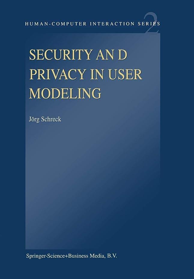 溶接試用誰のSecurity and Privacy in User Modeling (Human–Computer Interaction Series)