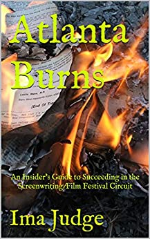 Atlanta Burns: An Insider's Guide to Succeeding in the Screenwriting/Film Festival Circuit by [Ima Judge]