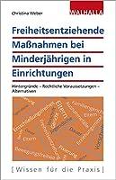 Freiheitsentziehende Massnahmen bei Minderjaehrigen in Einrichtungen: Hintergruende - Rechtliche Voraussetzungen - Alternativen