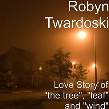 """Love Story of """"the Tree"""", """"Leaf"""" and """"Wind"""""""