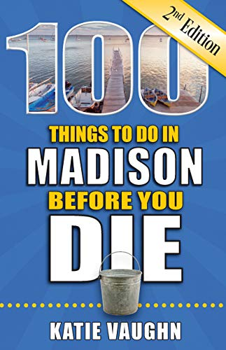 100 Things to Do in Madison Before You Die, 2nd Edition (100 Things to Do Before You Die)
