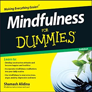 Mindfulness For Dummies                   By:                                                                                                                                 Shamash Alidina                               Narrated by:                                                                                                                                 Shamash Alidina                      Length: 2 hrs and 22 mins     41 ratings     Overall 4.1