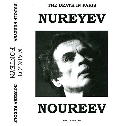 The Death In Paris: Rudolf Nureyev - Margot Fonteyn / Son Mort En Paris: Rudolf Noureev - Margot Fonteyn (English Edition)