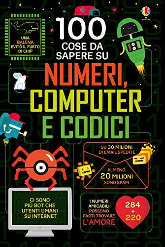 100 cose da sapere su numeri, computer e codici