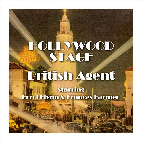 Hollywood Stage - British Agent                   By:                                                                                                                                 Hollywood Stage Productions                               Narrated by:                                                                                                                                 Errol Flynn,                                                                                        Frances Farmer                      Length: 59 mins     Not rated yet     Overall 0.0