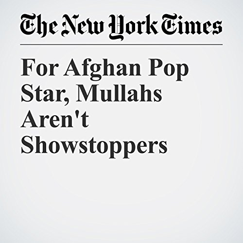 For Afghan Pop Star, Mullahs Aren't Showstoppers copertina