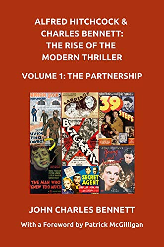 Alfred Hitchcock & Charles Bennett: The Rise of the Modern Thriller: Volume One: The Partnership (English Edition)