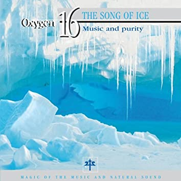 Oxygen 16: The Song of Ice (Music and Purity)