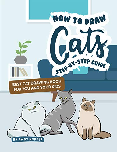 How to Draw Cats Step-by-Step Guide: Best Cat Drawing Book for You and Your Kids (English Edition)