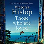 Those Who Are Loved                   By:                                                                                                                                 Victoria Hislop                               Narrated by:                                                                                                                                 Juliet Stevenson                      Length: 16 hrs and 26 mins     23 ratings     Overall 4.7