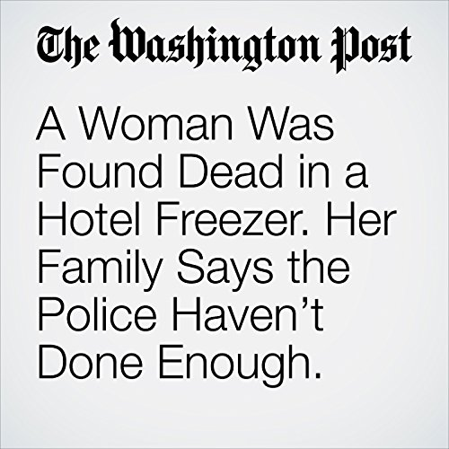 A Woman Was Found Dead in a Hotel Freezer. Her Family Says the Police Haven't Done Enough. copertina