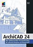 ArchiCAD 24: Der umfassende Praxiseinstieg. Mit zahlreichen Beispielen und Übungsfragen (mitp Professional)