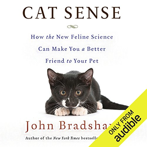 Cat Sense     How the New Feline Science Can Make You a Better Friend to Your Pet              By:                                                                                                                                 John Bradshaw                               Narrated by:                                                                                                                                 Graeme Malcolm                      Length: 11 hrs and 1 min     4 ratings     Overall 3.3