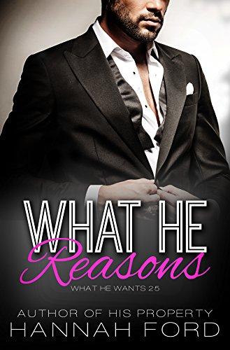 What He Reasons (What He Wants, Book Twenty-Five)