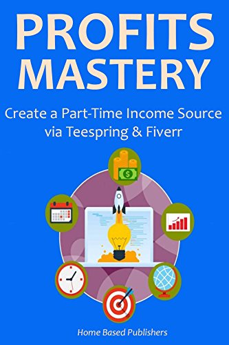 PROFITS MASTERY 2016: Create a Part-Time Income Source via Teespring & Fiverr