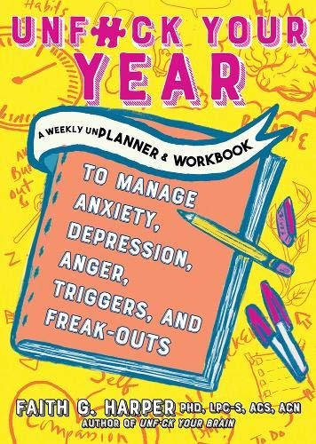 Unfuck Your Year: A Weekly Unplanner and Self-care Activity Book to Manage Your Anxiety, Depression, Anger, Triggers, and Freak-outs (5-minute Therapy)