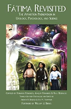 FATIMA REVISITED  The Apparition Phenomenon in Ufology Psychology and Science  Fatima Trilogy Book 3