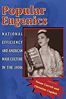 Popular Eugenics: National Efficiency And American Mass Culture in the 1930s