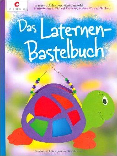 Das Laternen-Bastelbuch ( 1. Juni 2013 )
