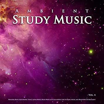 Ambient Study Music: Binaural Beats, Isochronic Tones, Alpha Waves, Delta Waves and Calm Music For Studying Music and Brainwave Entrainment, Vol. 4