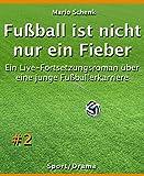 Fußball ist nicht nur ein Fieber #2: Ein Live-Fortsetzungsroman über eine junge Fußballerkarriere