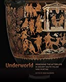 Underworld: Imagining the Afterlife in Ancient South Italian Vase Painting