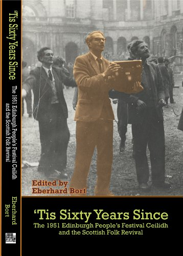 'Tis Sixty Years Since: The 1951 Edinburgh People's Festival Ceilidh and the Scottish Folk Revival (English Edition)