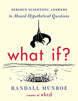 [Randall Munroe]のWhat If?: Serious Scientific Answers to Absurd Hypothetical Questions (English Edition)