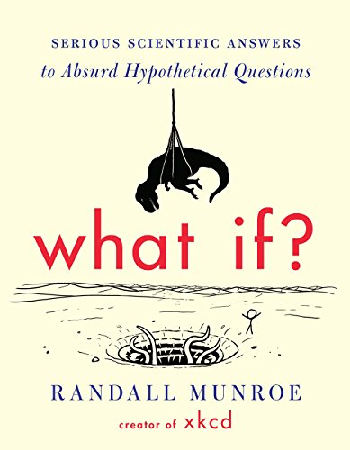What If?: Serious Scientific Answers to Absurd Hypothetical Questions