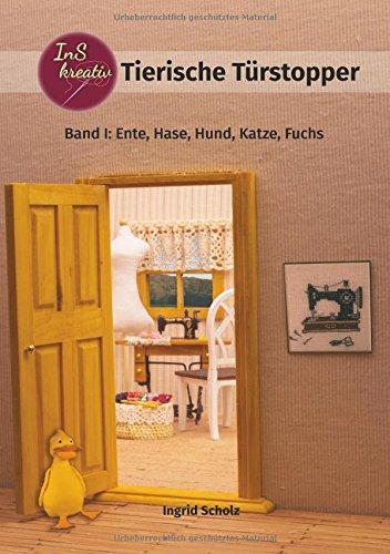 Tierische Türstopper: Band I: Ente, Hase, Hund, Katze, Fuchs