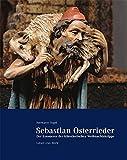 Sebastian Osterrieder - der Erneuerer der künstlerischen Weihnachtskrippe: Leben und Werk