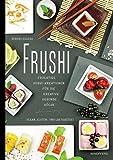 Frushi: Fruchtige Sushi-Kreationen für die kreative gesunde Küche – vegan, gluten- und laktosefrei