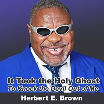 It Took the Holy Ghost to Knock the Devil Out of Me