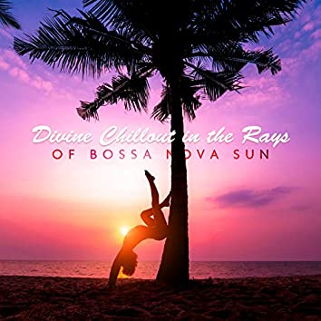 Divine Chillout in the Rays of Bossa Nova Sun. Hot Vibes, Party Mood