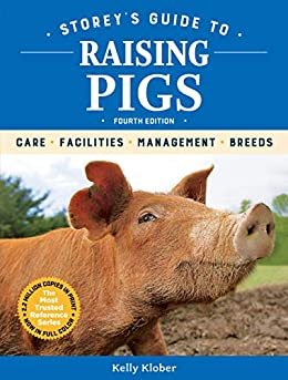 Storey's Guide to Raising Pigs, 4th Edition: Care, Facilities, Management, Breeds (Storey's Guide to Raising) by [Kelly Klober]