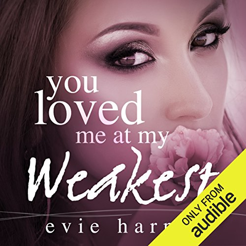 You Loved Me at My Weakest audiobook cover art