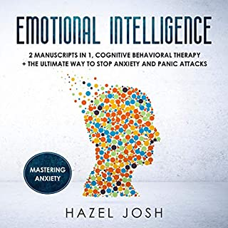 Emotional Intelligence: 2 Manuscripts in 1, Cognitive Behavioral Therapy + The Ultimate Way to Stop Anxiety and Panic Attacks audiobook cover art