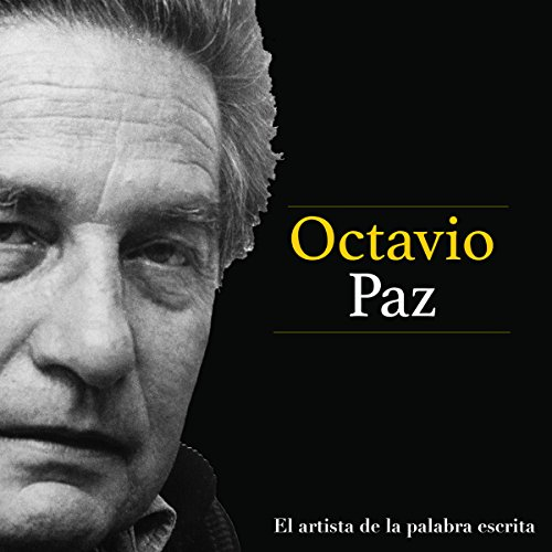 Octavio Paz: El artista de la palabra escrita [Octavio Paz: The Artist of the Written Word] audiobook cover art