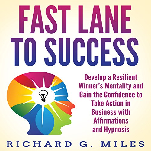 Fast Lane to Success: Develop a Resilient Winner's Mentality and Gain the Confidence to Take Action in Business with Affirmations and Hypnosis audiobook cover art