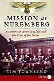 Mission at Nuremberg: An American Army Chaplain and the Trial of the Nazis - Tim Townsend