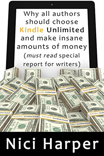 Why all authors should choose Kindle Unlimited and make insane amounts of money (must read special report for writers) (English Edition)