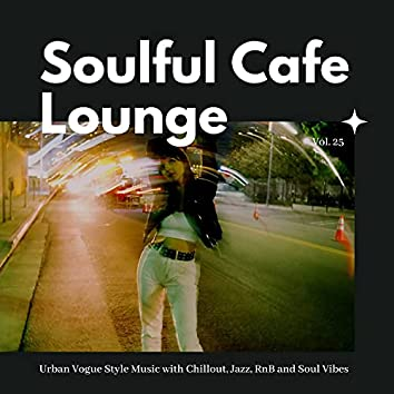 Soulful Cafe Lounge - Urban Vogue Style Music With Chillout, Jazz, RnB And Soul Vibes. Vol. 25