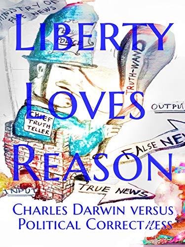 Liberty Loves Reason: Charles Darwin versus Political Correctness