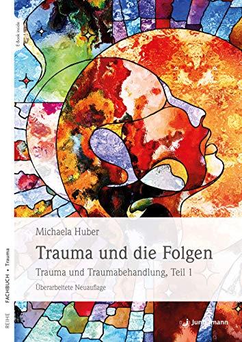 Trauma und die Folgen: Trauma und Traumabehandlung, Teil 1