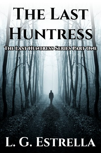 The Last Huntress (The Last Huntress Series Book 1)