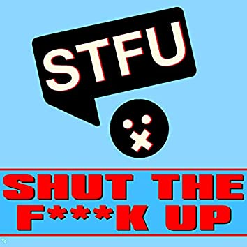 Shut the Fuck Up