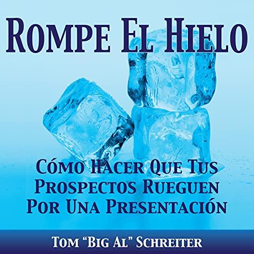 """Rompe El Hielo [Break the Ice] Audiobook By Tom """"Big Al"""" Schreiter cover art"""