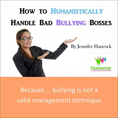 How to Humanistically Handle Bad Bullying Bosses  By  cover art