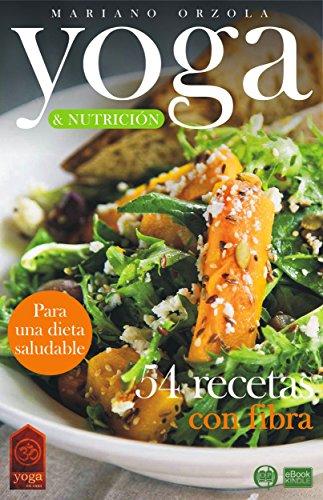 YOGA & NUTRICIÓN - 54 RECETAS CON FIBRA: Para una dieta saludable (Colección YOGA EN CASA nº 13)